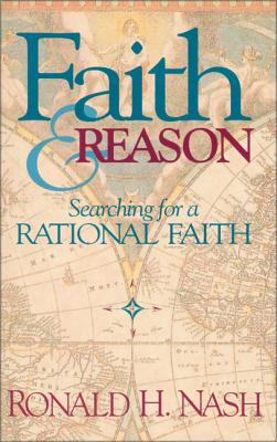 Faith and Reason: Searching for a Rational: Nash, Ronald H.