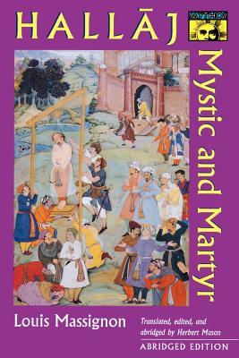 The Passion of Al-Hallaj: Mystic and Martyr: Massignon, Louis