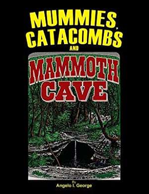 Mummies, Catacombs and Mammoth Cave (Paperback or: George, Angelo I.