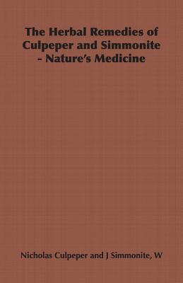 The Herbal Remedies of Culpeper and Simmonite: Culpeper, Nicholas