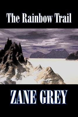 The Rainbow Trail by Zane Gray, Western: Grey, Zane