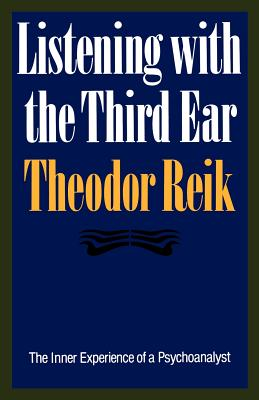 Listening with the Third Ear: The Inner: Reik, Theodor