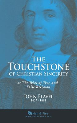 The Touchstone of Christian Sincerity: Or the: Flavel, Rev John