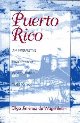 Puerto Rico: An Interpretive History from Pre-Columbian: Wagenheim, Olga Jimenez