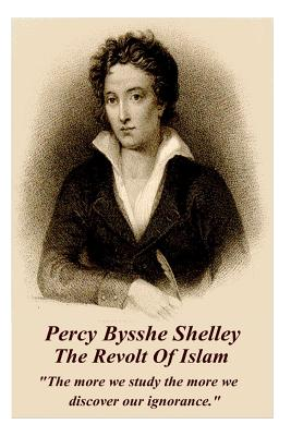 Percy Bysshe Shelley - The Revolt of: Shelley, Percy Bysshe