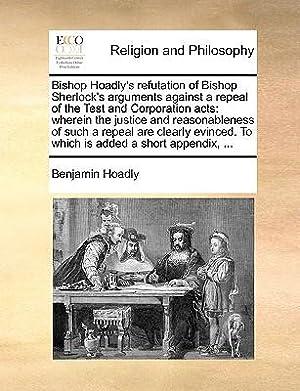 Bishop Hoadly's Refutation of Bishop Sherlock's Arguments: Hoadly, Benjamin