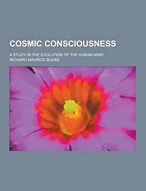 Cosmic Consciousness; A Study in the Evolution: Bucke, Richard Maurice