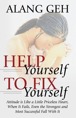 Help Yourself to Fix Yourself: Attitude Is: Geh, Alang