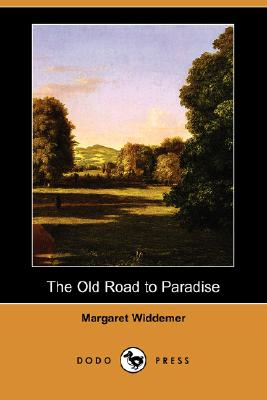 The Old Road to Paradise (Dodo Press): Widdemer, Margaret