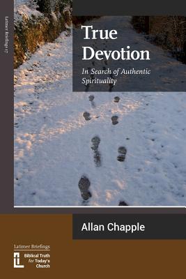 True Devotion: In Search of Authentic Spirituality: Chapple, Allan