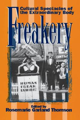 Freakery: Cultural Spectacles of the Extraordinary Body: Thomson, Rosemarie Garland