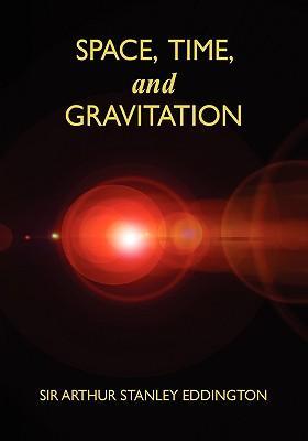 Space, Time, and Gravitation: An Outline of: Eddington, Arthur Stanley
