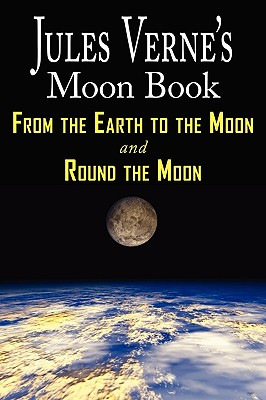 Jules Verne's Moon Book - From Earth: Verne, Jules