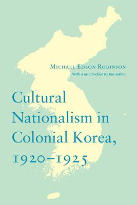 Cultural Nationalism in Colonial Korea, 1920-1925 (Paperback: Robinson, Michael Edson