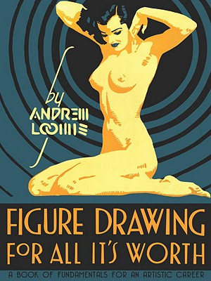 Figure Drawing: For All It's Worth (Hardback: Loomis, Andrew