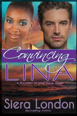 Convincing Lina: A Bachelor of Shell Cove: London, Siera