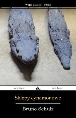 Sklepy Cynamonowe (Paperback or Softback): Schulz, Bruno