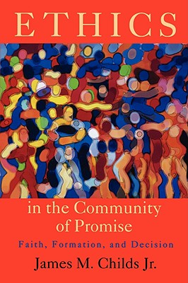 Ethics in the Community of Promise: Faith,: Childs, James M.,
