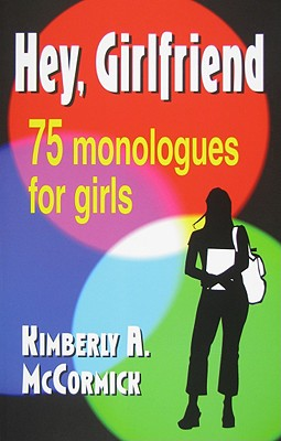 Hey, Girlfriend!: Seventy-Five Monologues for Girls (Paperback: McCormick, Kimberly a.