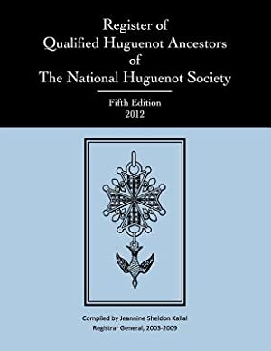 Register of Qualified Huguenot Ancestors of the: National Huguenot Society