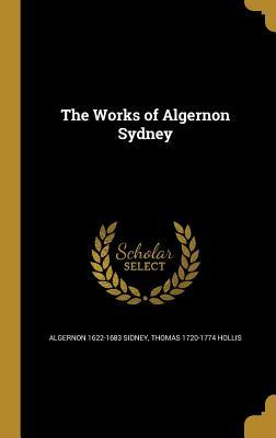 The Works of Algernon Sydney (Hardback or: Sidney, Algernon 1622-1683
