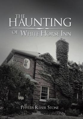 The Haunting of White Horse Inn (Hardback: Stone, Phyllis Reiser