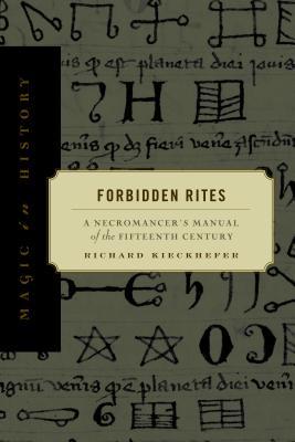 Forbidden Rites: A Necromancer S Manual of: Kieckhefer, Richard