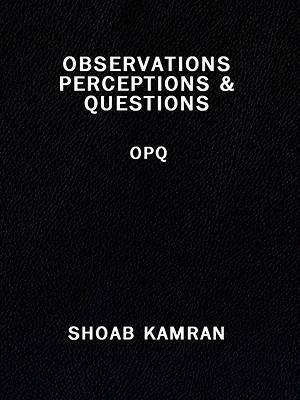Observations Perceptions & Questions: Opq (Paperback or: Kamran, Shoab