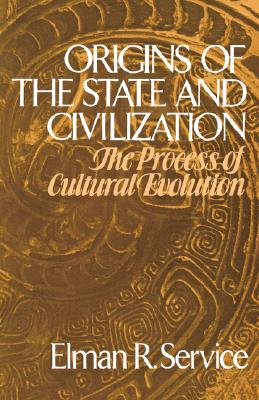 Origins of the State and Civilization: The: Service, Elman Rogers
