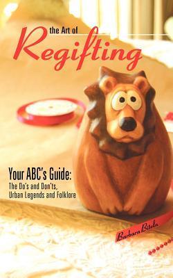 The Art of Regifting: Your ABC's Guide: Bitela, Barbara