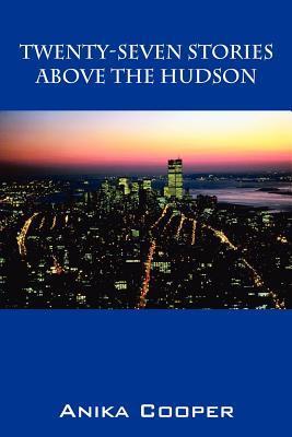 Twenty-Seven Stories Above the Hudson (Paperback or: Cooper, Anika