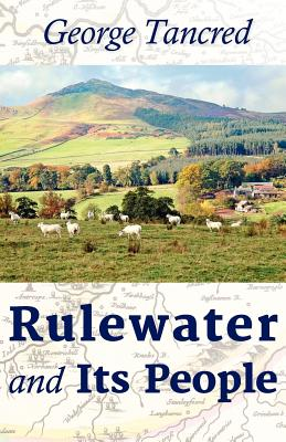 Rulewater and Its People (Paperback or Softback): Tancred, George