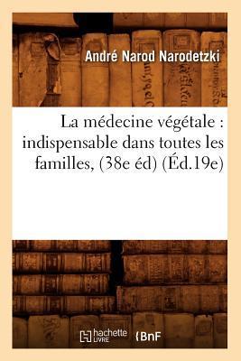 La Medecine Vegetale: Indispensable Dans Toutes Les: Narodetzki, Andre Narod