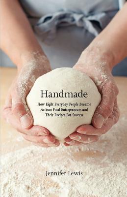 Handmade: How Eight Everyday People Became Artisan: Lewis, Jennifer