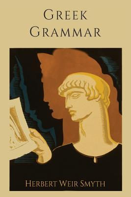 Greek Grammar [Revised Edition] (Paperback or Softback): Smyth, Herbert Weir