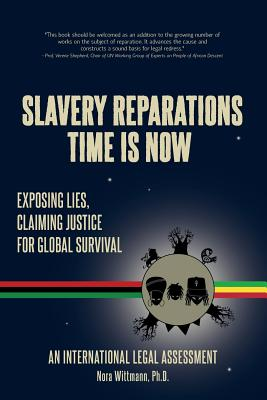 Slavery Reparations Time Is Now: Exposing Lies,: Wittmann Ph. D.,