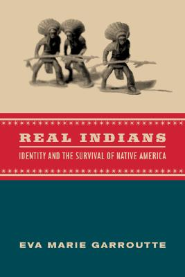 Real Indians: Identity and the Survival of: Garroutte, Eva Marie