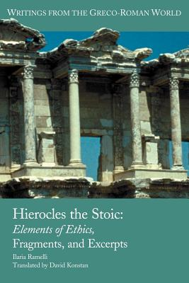 Hierocles the Stoic: Elements of Ethics, Fragments,: Ramelli, Ilaria L.