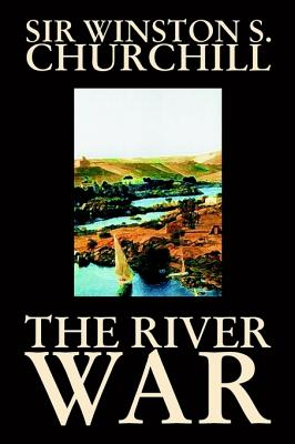 The River War (Hardback or Cased Book): Churchill, Winston S.