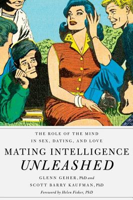 Mating Intelligence Unleashed: The Role of the: Geher, Glenn