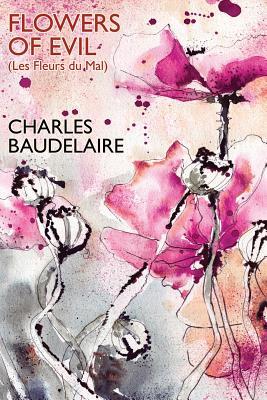 Flowers of Evil (Les Fleurs Du Mal): Baudelaire, Charles
