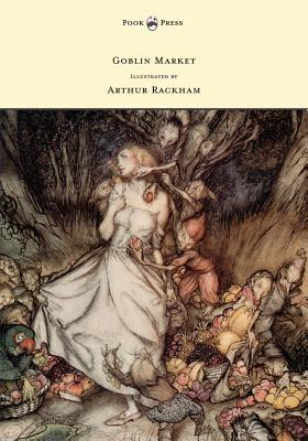 Goblin Market - Illustrated by Arthur Rackham: Rossetti, Christina Georgina
