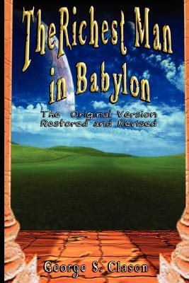 The Richest Man in Babylon: The Original: Clason, George Samuel