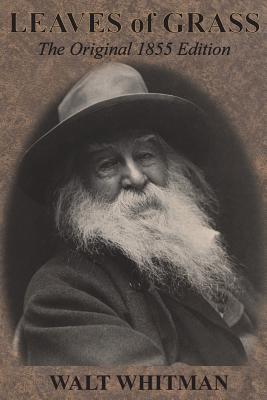 Leaves of Grass: The Original 1855 Edition: Whitman, Walt