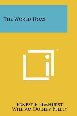 The World Hoax (Paperback or Softback): Elmhurst, Ernest F.