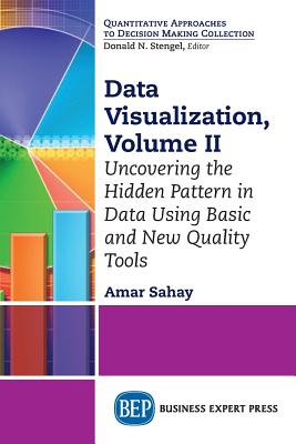 Data Visualization, Volume II: Uncovering the Hidden: Sahay, Amar