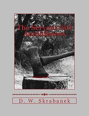 The Servant Girl Annihilators (Paperback or Softback): Skrabanek, D. W.