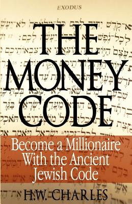 The Money Code: Become a Millionaire with: Charles, H. W.