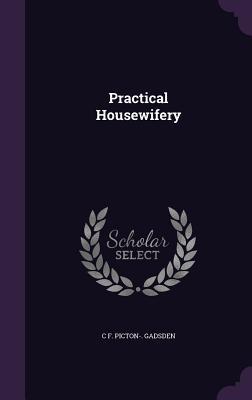 Practical Housewifery (Hardback or Cased Book): Gadsden, C. F.