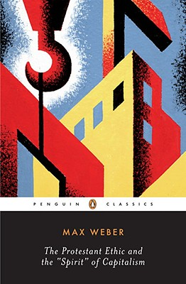 """The Protestant Ethic and the """"Spirit"""" of: Weber, Max"""
